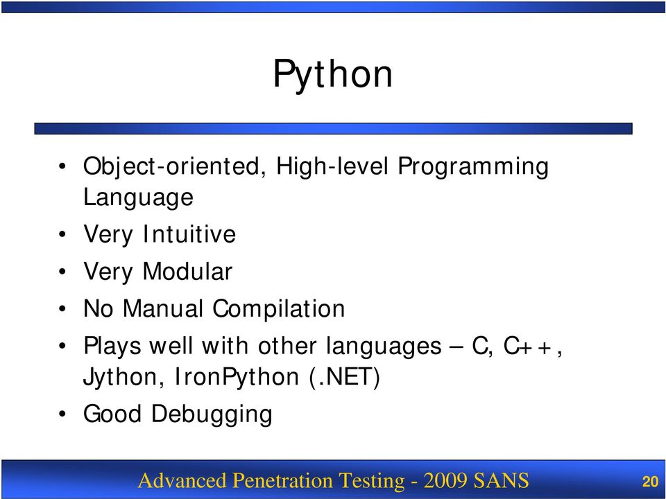 well with other languages C, C++, Jython, IronPython (.