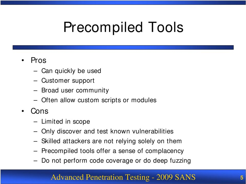 Skilled attackers are not relying solely on them Precompiled tools offer a sense of