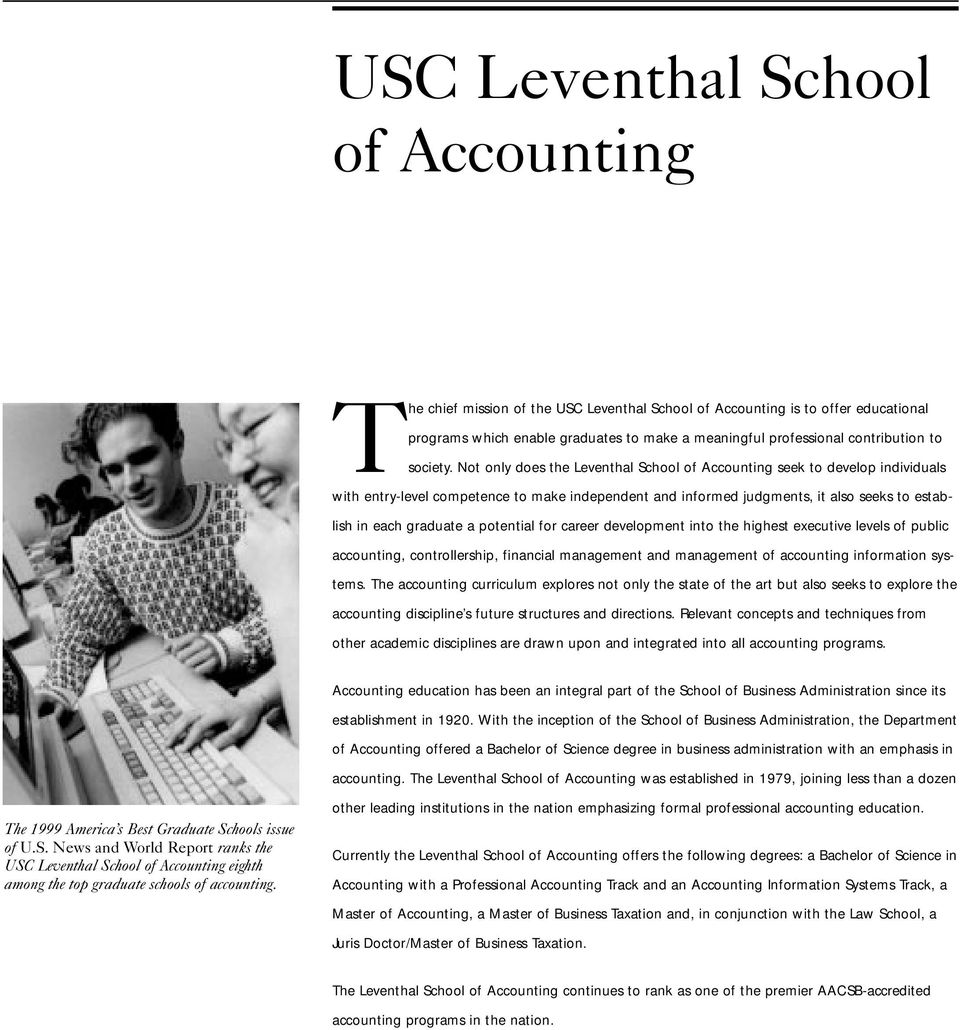 Not only does the Leventhal School of Accounting seek to develop individuals with entry-level competence to make independent and informed judgments, it also seeks to establish in each graduate a