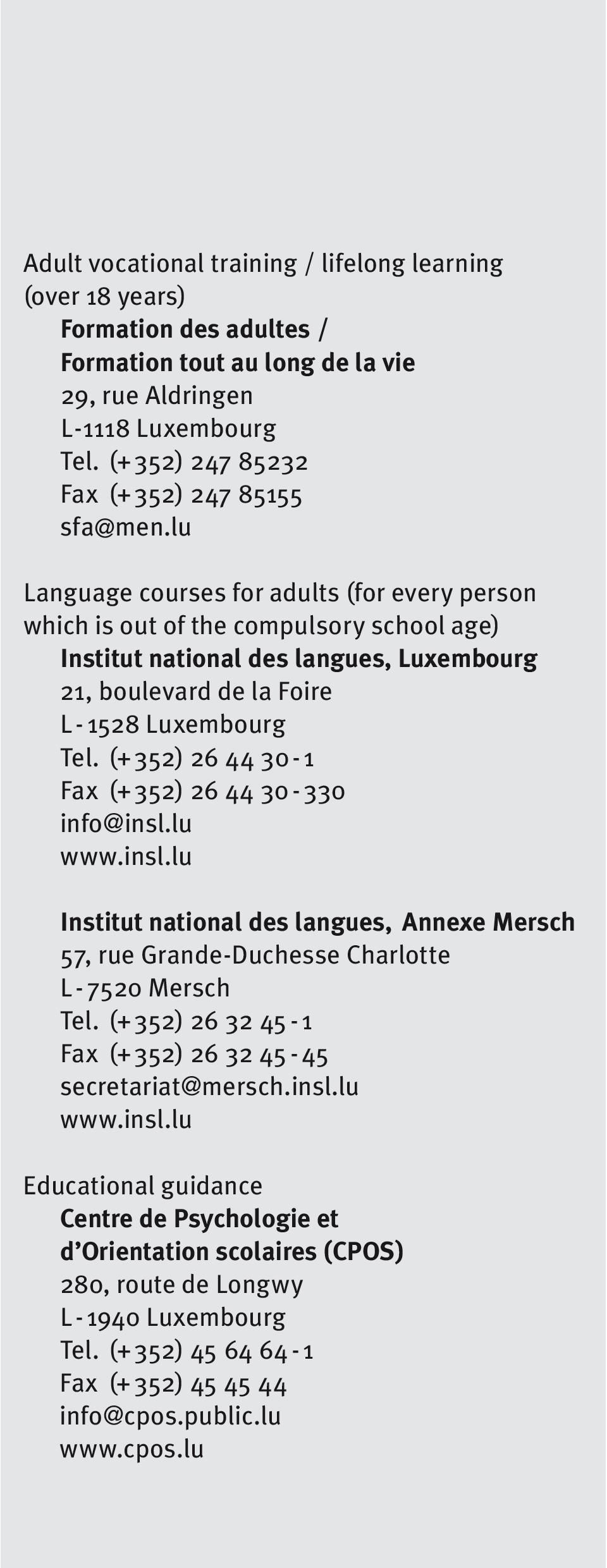 lu Language courses for adults (for every person which is out of the compulsory school age) Institut national des langues, Luxembourg 21, boulevard de la Foire L - 1528 Luxembourg Tel.