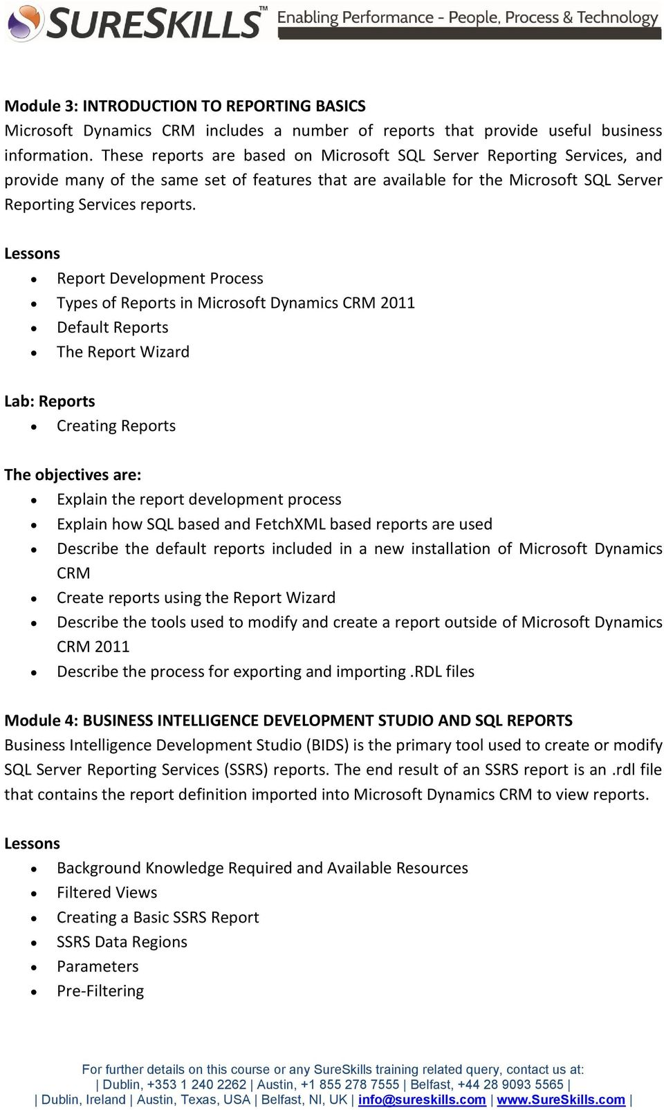 Report Development Process Types of Reports in Microsoft Dynamics CRM 2011 Default Reports The Report Wizard Lab: Reports Creating Reports Explain the report development process Explain how SQL based