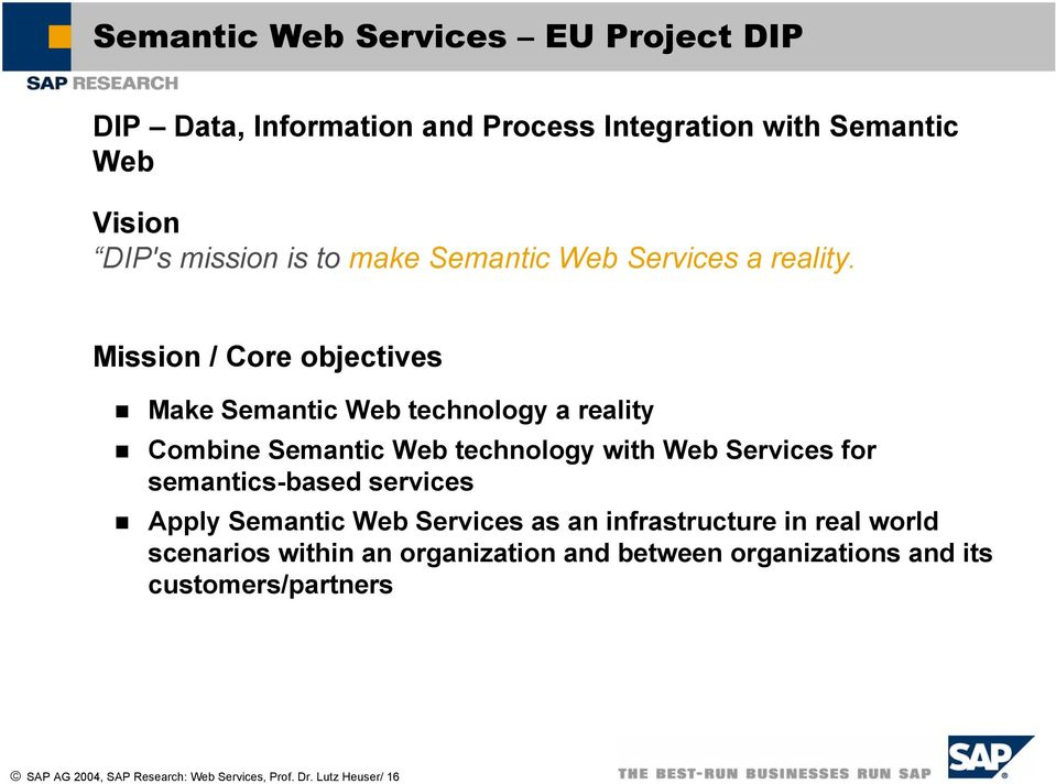 Mission / Core objectives Make Semantic Web technology a reality Combine Semantic Web technology with Web Services for