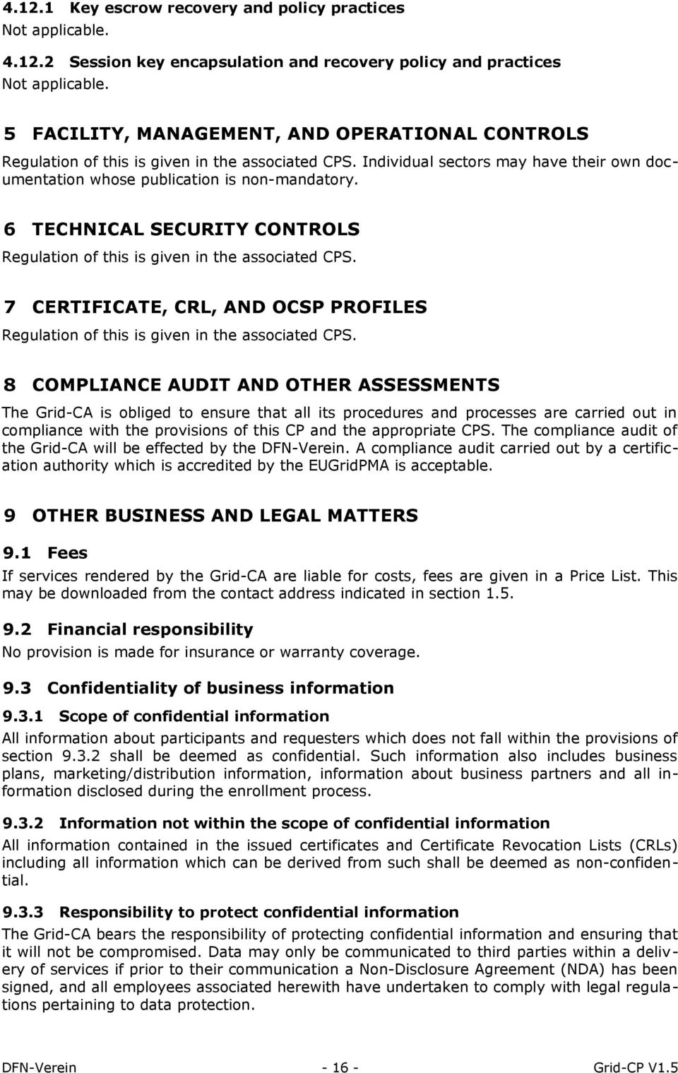 6 TECHNICAL SECURITY CONTROLS Regulation of this is given in the associated CPS. 7 CERTIFICATE, CRL, AND OCSP PROFILES Regulation of this is given in the associated CPS.