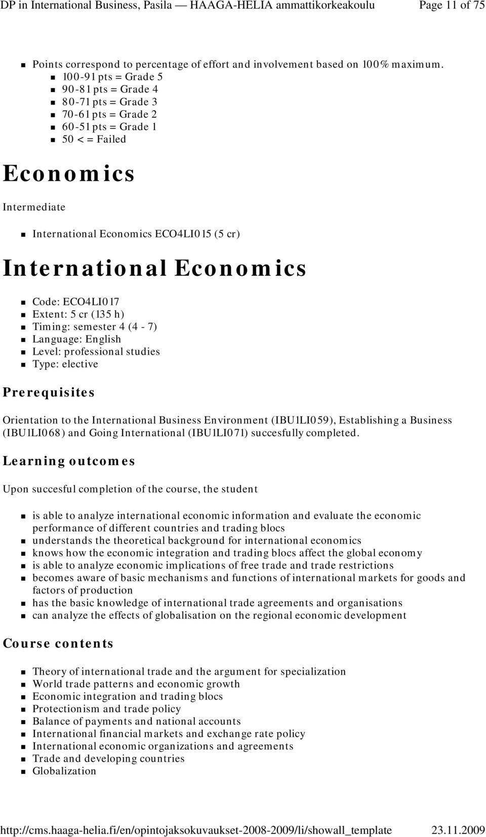 Economics Code: ECO4LI017 Extent: 5 cr (135 h) Timing: semester 4 (4-7) Language: English Level: professional studies Type: elective Orientation to the International Business Environment (IBU1LI059),