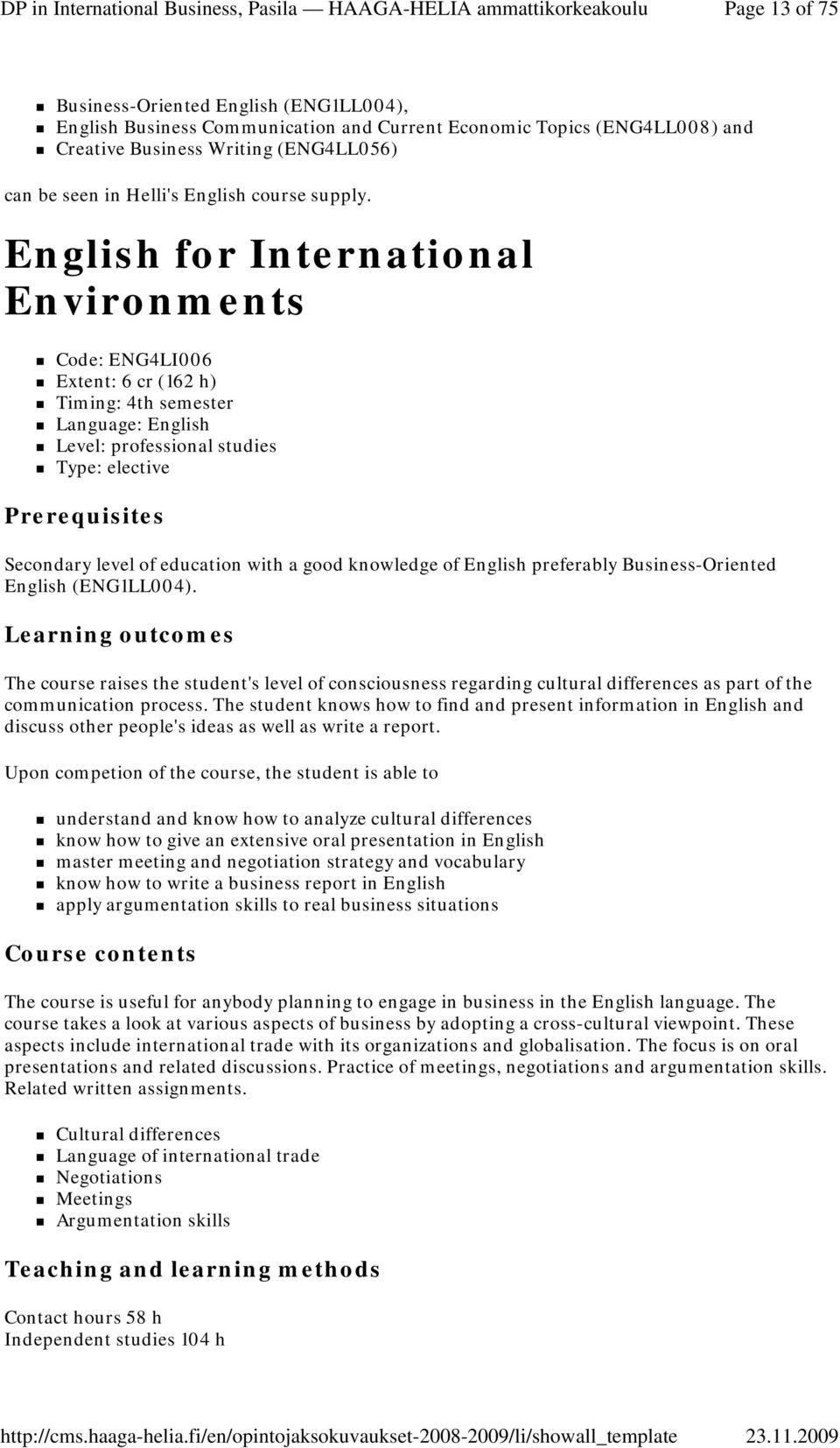 English for International Environments Code: ENG4LI006 Extent: 6 cr (162 h) Timing: 4th semester Language: English Level: professional studies Type: elective Secondary level of education with a good