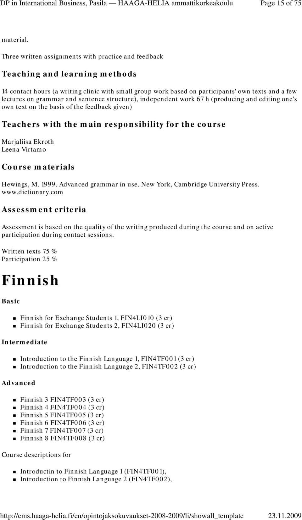 independent work 67 h (producing and editing one's own text on the basis of the feedback given) Teachers with the main responsibility for the course Marjaliisa Ekroth Leena Virtamo Hewings, M. 1999.
