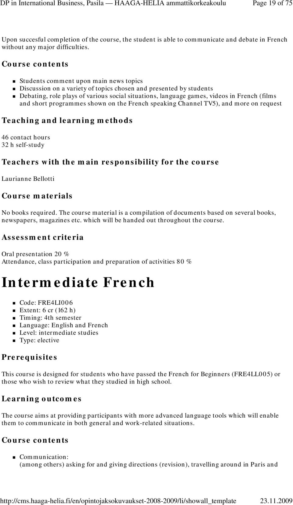 and short programmes shown on the French speaking Channel TV5), and more on request 46 contact hours 32 h self-study Teachers with the main responsibility for the course Laurianne Bellotti No books