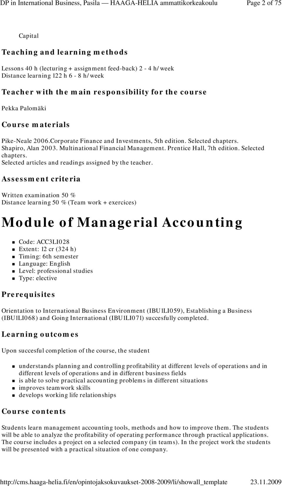 Written examination 50 % Distance learning 50 % (Team work + exercices) Module of Managerial Accounting Code: ACC3LI028 Extent: 12 cr (324 h) Timing: 6th semester Language: English Level: