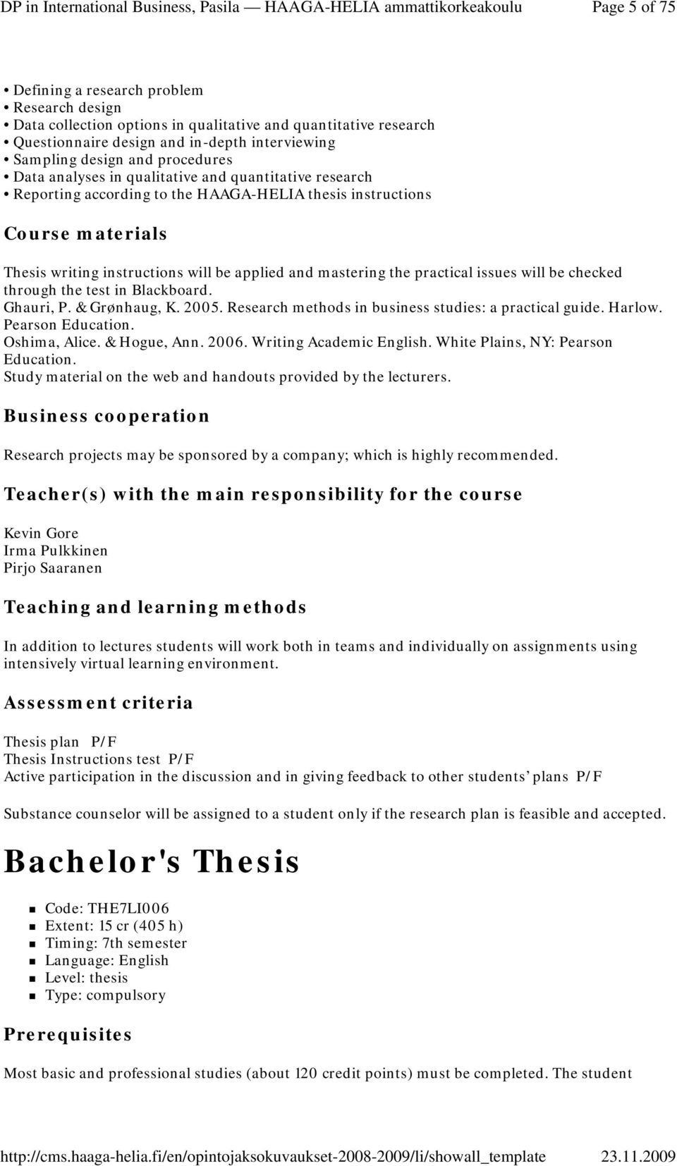 be checked through the test in Blackboard. Ghauri, P. & Grønhaug, K. 2005. Research methods in business studies: a practical guide. Harlow. Pearson Education. Oshima, Alice. & Hogue, Ann. 2006.