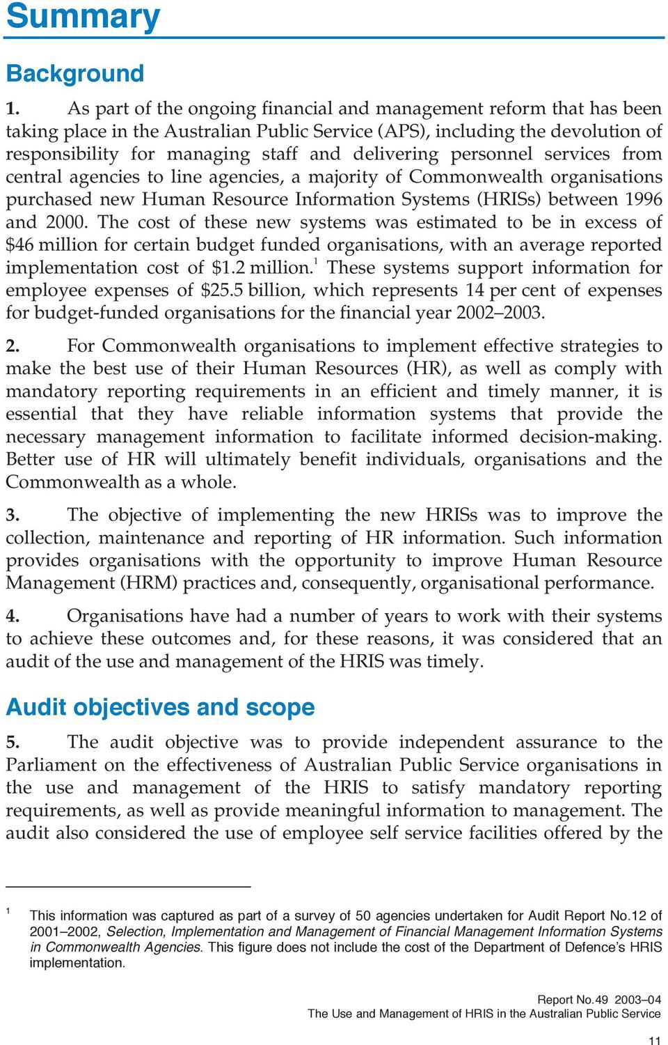personnel services from central agencies to line agencies, a majority of Commonwealth organisations purchased new Human Resource Information Systems (HRISs) between 1996 and 2000.