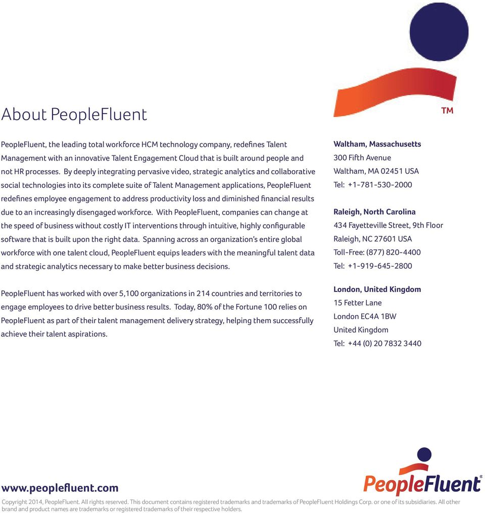 By deeply integrating pervasive video, strategic analytics and collaborative social technologies into its complete suite of Talent Management applications, PeopleFluent redefines employee engagement