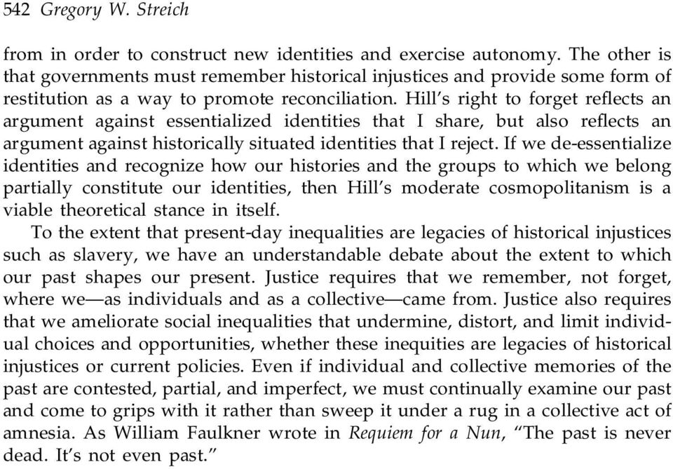Hill s right to forget re ects an argument against essentialized identities that I share, but also re ects an argument against historically situated identities that I reject.