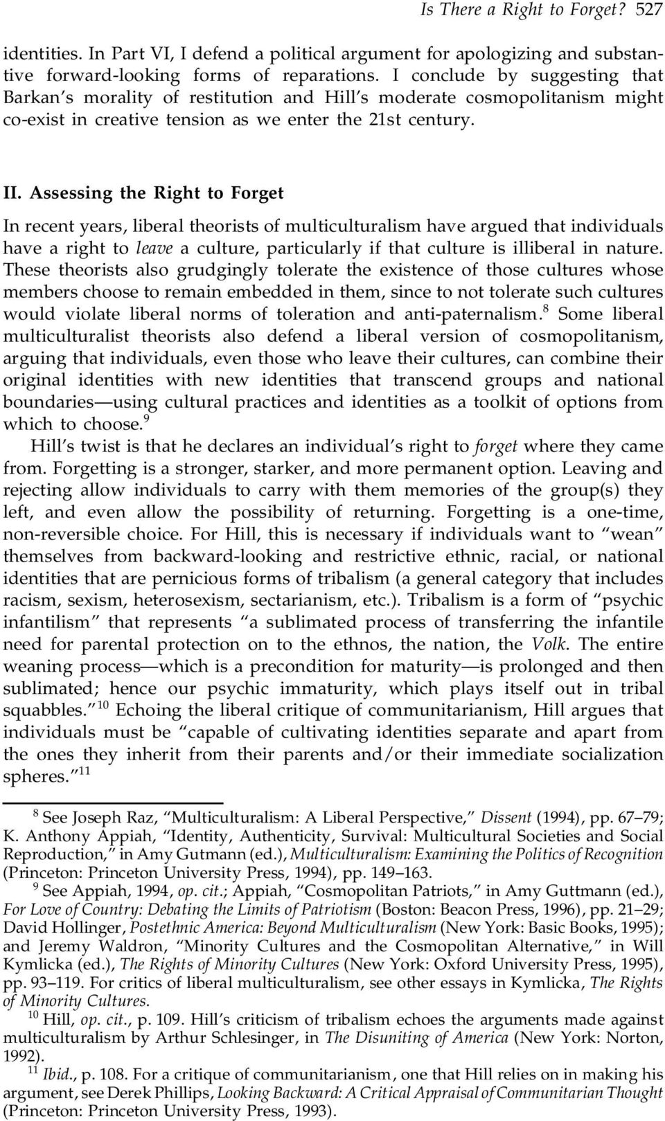 Assessing the Right to Forget In recent years, liberal theorists of multiculturalism have argued that individuals have a right to leave a culture, particularly if that culture is illiberal in nature.