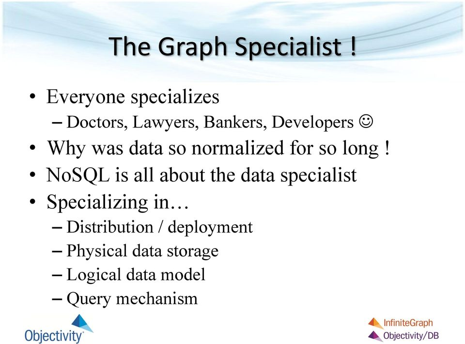 NoSQL is all about the data specialist Specializing in