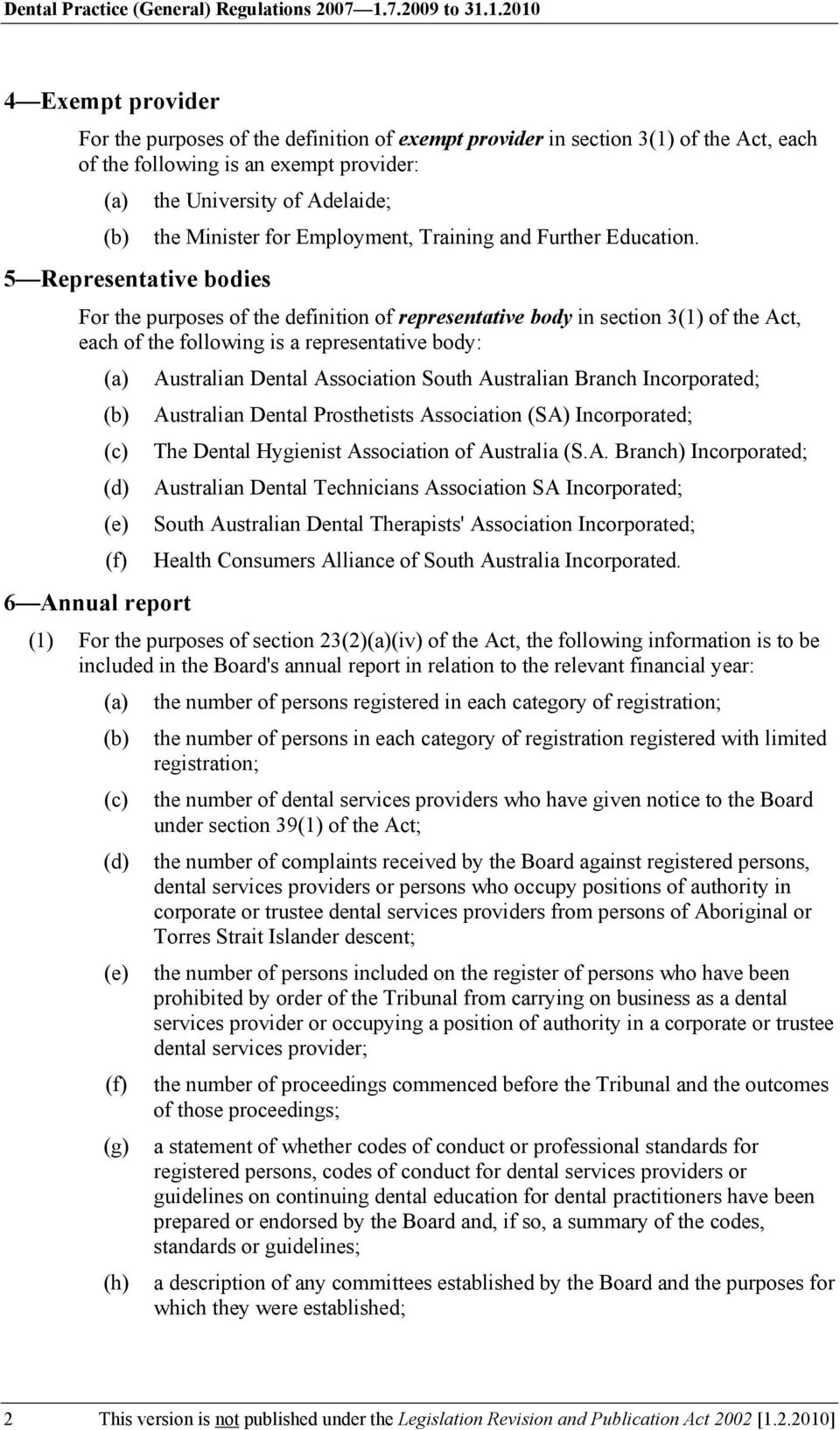 1.2010 4 Exempt provider For the purposes of the definition of exempt provider in section 3(1) of the Act, each of the following is an exempt provider: (a) the University of Adelaide; (b) the