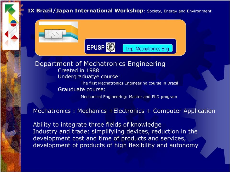 Brazil Grauduate course: Mechanical Engineering: Master and PhD program Mechatronics : Mechanics +Electronics + Computer