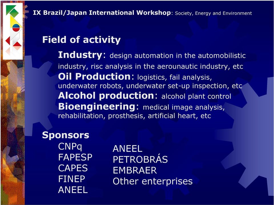 inspection, etc Alcohol production: alcohol plant control Bioengineering: medical image analysis,