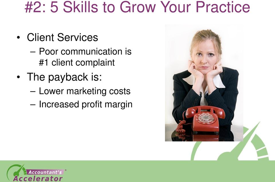 #1 client complaint The payback is:
