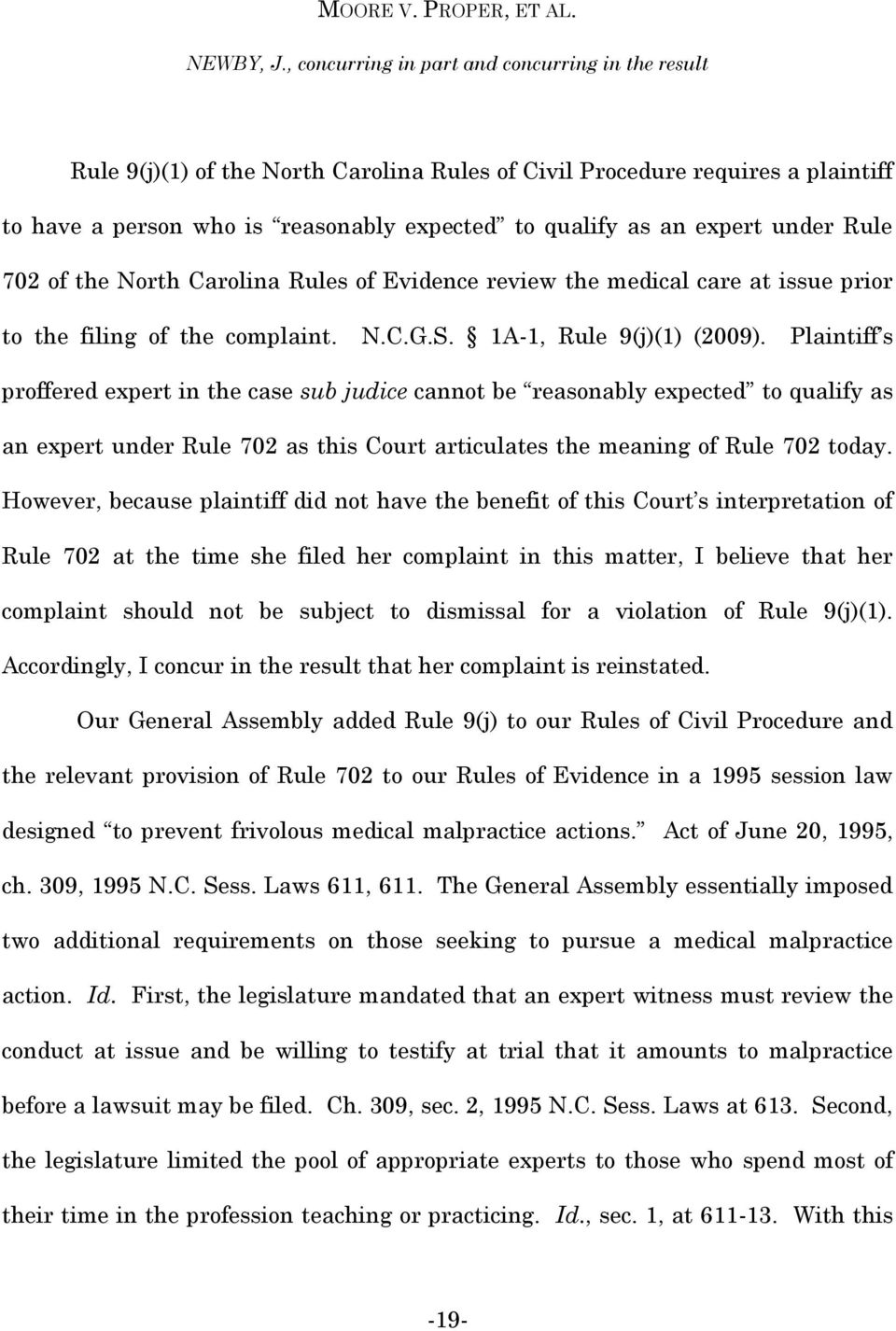 under Rule 702 of the North Carolina Rules of Evidence review the medical care at issue prior to the filing of the complaint. N.C.G.S. 1A-1, Rule 9(j)(1) (2009).