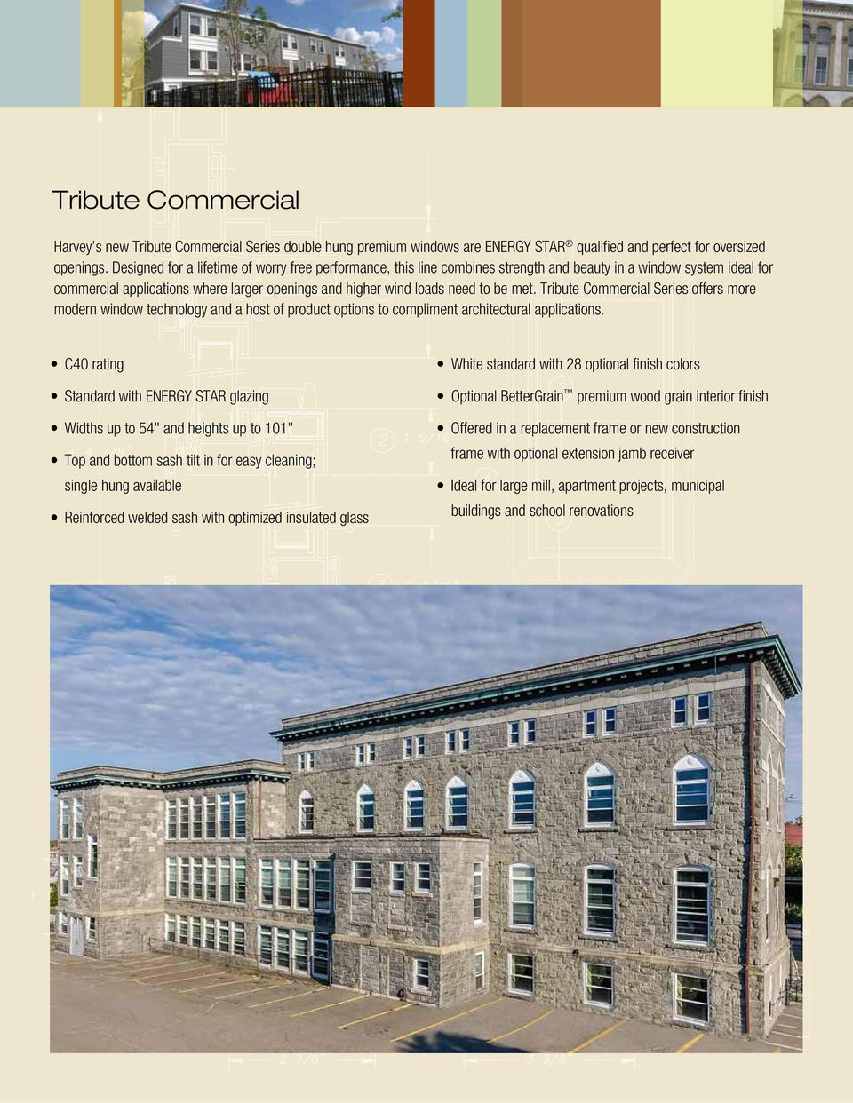 met. Tribute Commercial Series offers more modern window technology and a host of product options to compliment architectural applications.
