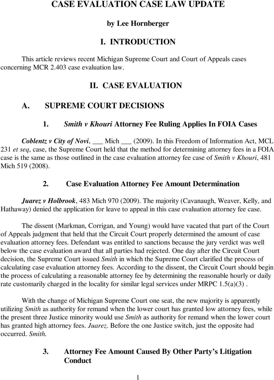 In this Freedom of Information Act, MCL 231 et seq, case, the Supreme Court held that the method for determining attorney fees in a FOIA case is the same as those outlined in the case evaluation