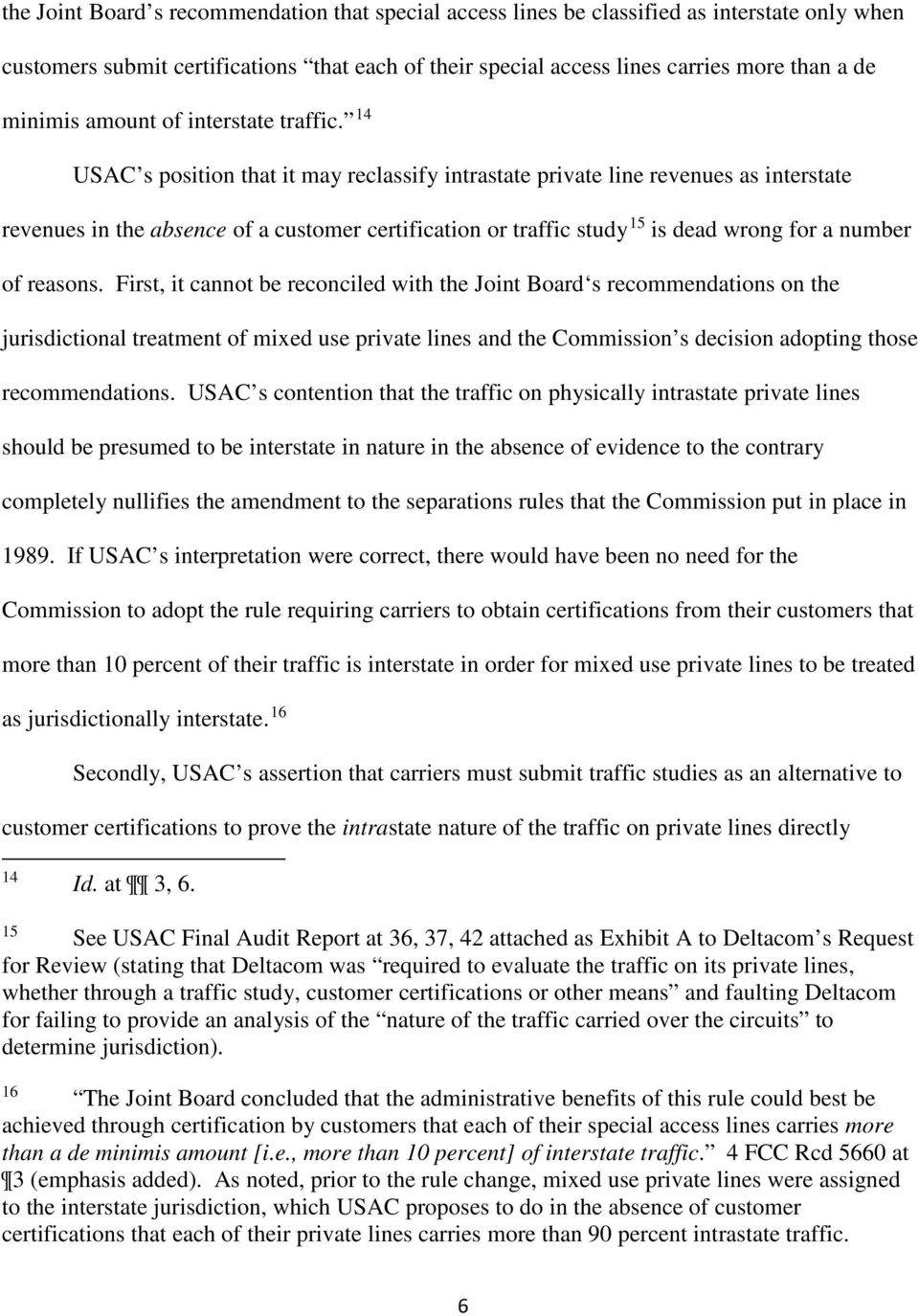 14 USAC s position that it may reclassify intrastate private line revenues as interstate revenues in the absence of a customer certification or traffic study 15 is dead wrong for a number of reasons.
