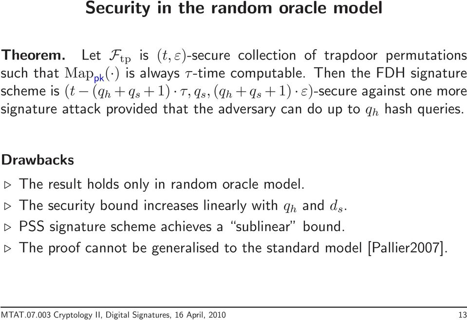 to q h hash queries. Drawbacks The result holds only in random oracle model. The security bound increases linearly with q h and d s.