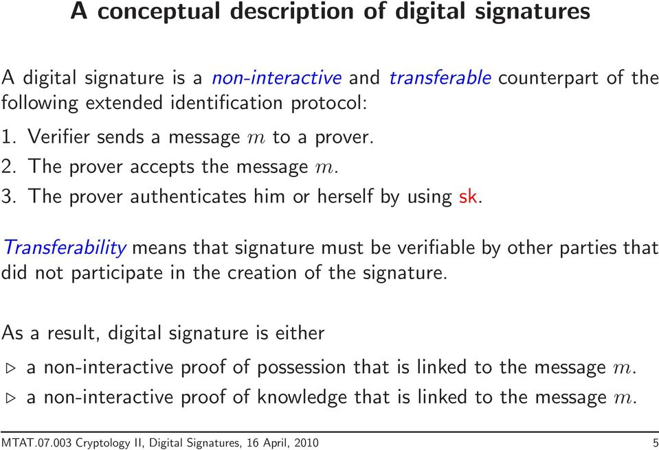 Transferability means that signature must be verifiable by other parties that did not participate in the creation of the signature.