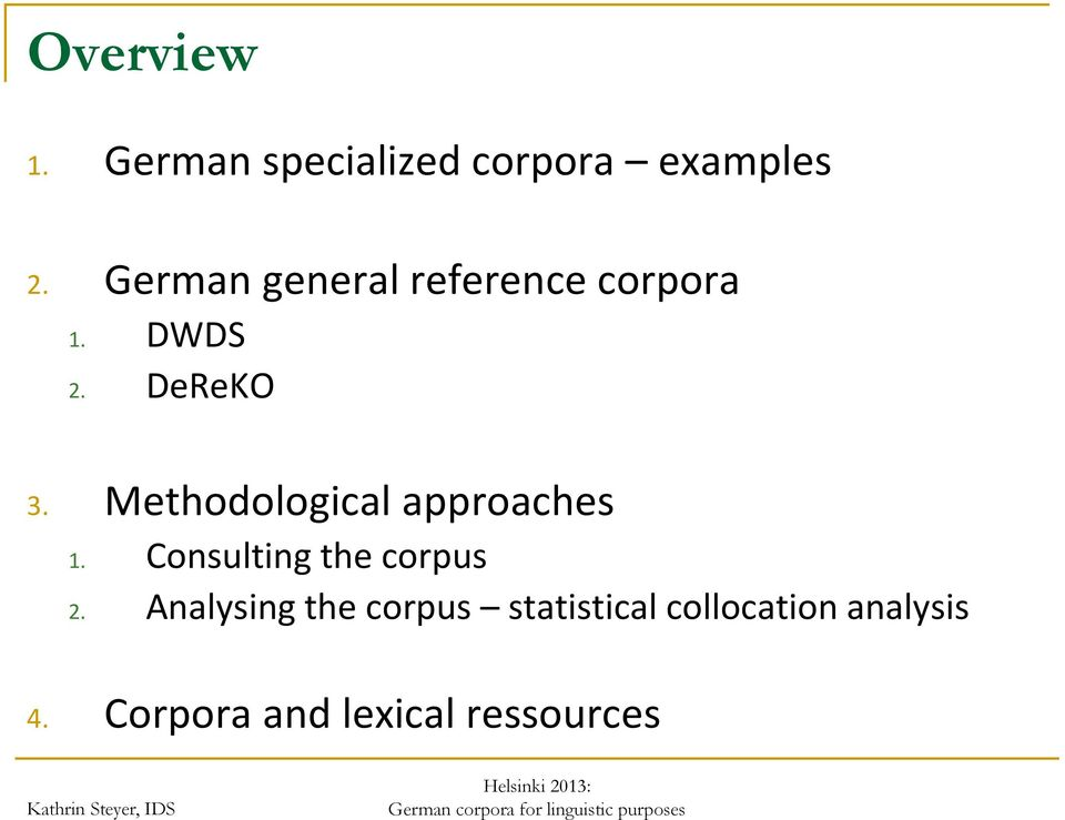 Methodological approaches 1. Consulting the corpus 2.