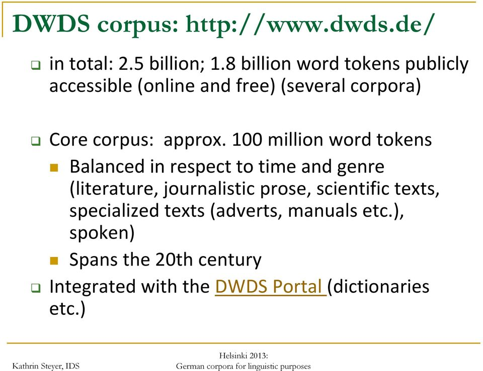 100 million word tokens Balanced in respect to time and genre (literature, journalistic prose,