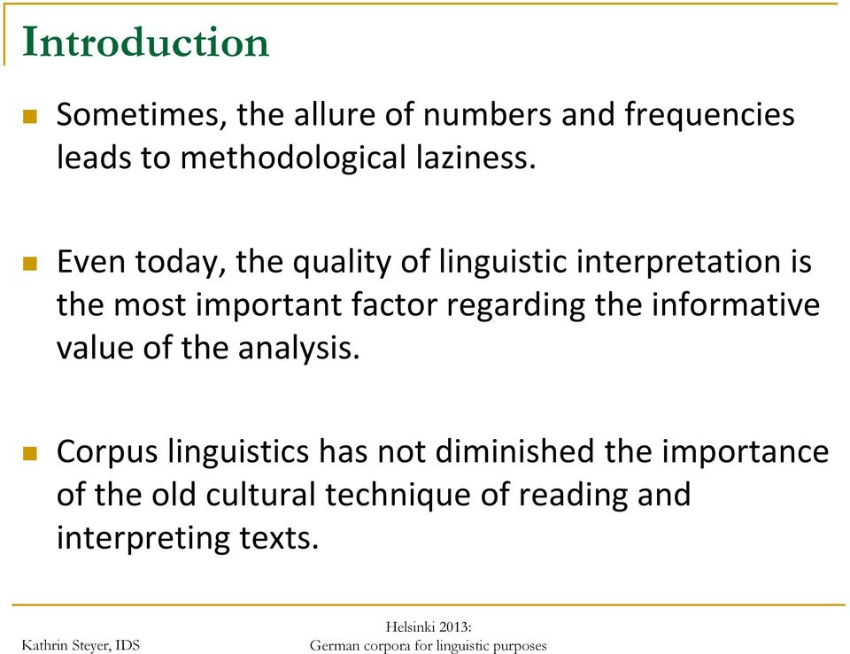 Even today, the quality of linguistic interpretation is the most important factor