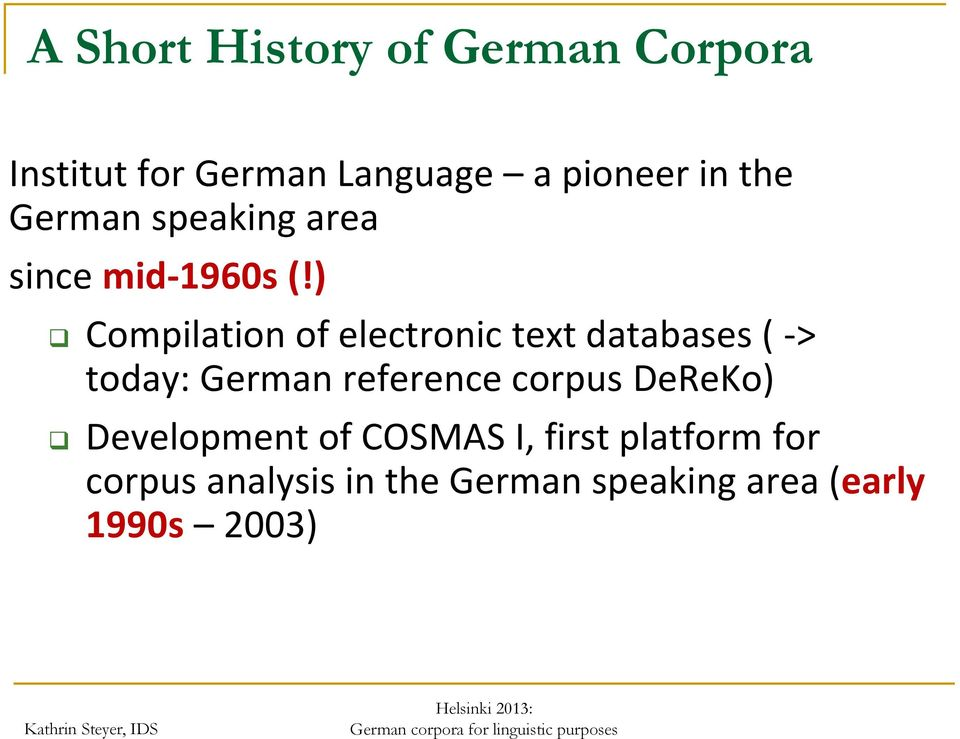 ) Compilation of electronic text databases ( -> today: German reference