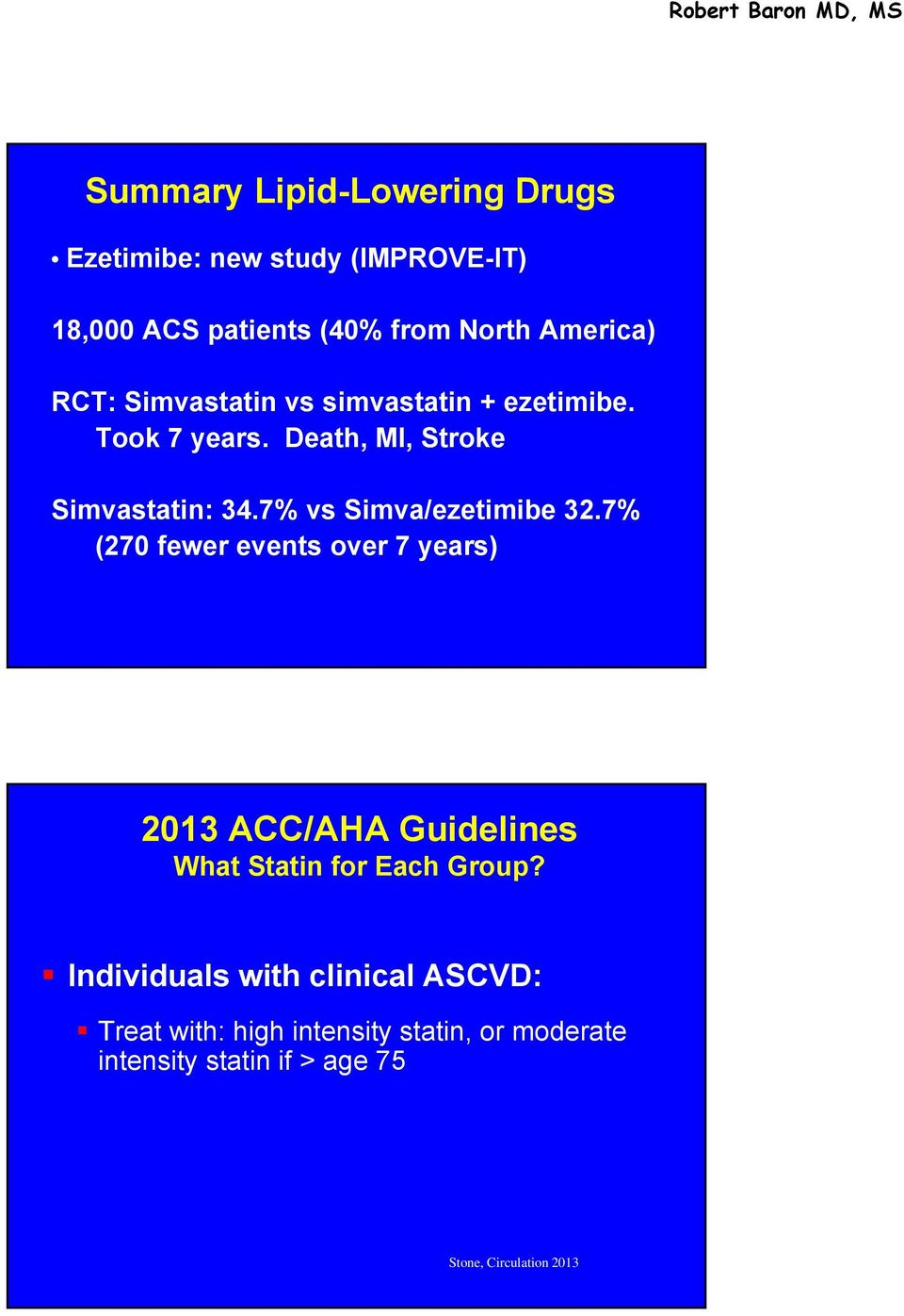 7% vs Simva/ezetimibe 32.7% (270 fewer events over 7 years) 2013 ACC/AHA Guidelines What Statin for Each Group?