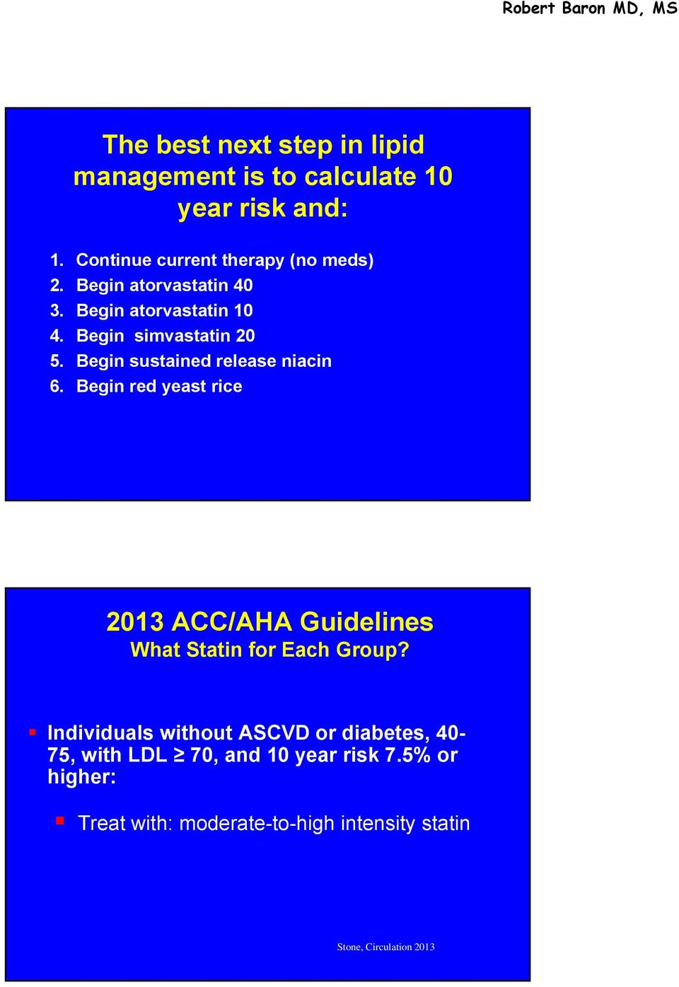 Begin red yeast rice 2013 ACC/AHA Guidelines What Statin for Each Group?