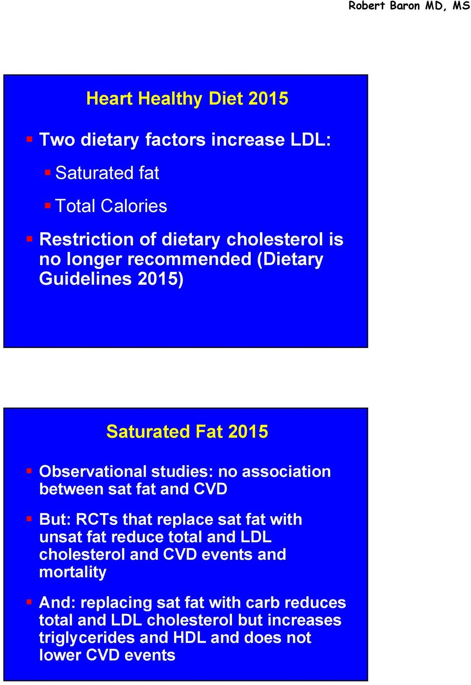and CVD But: RCTs that replace sat fat with unsat fat reduce total and LDL cholesterol and CVD events and mortality And: