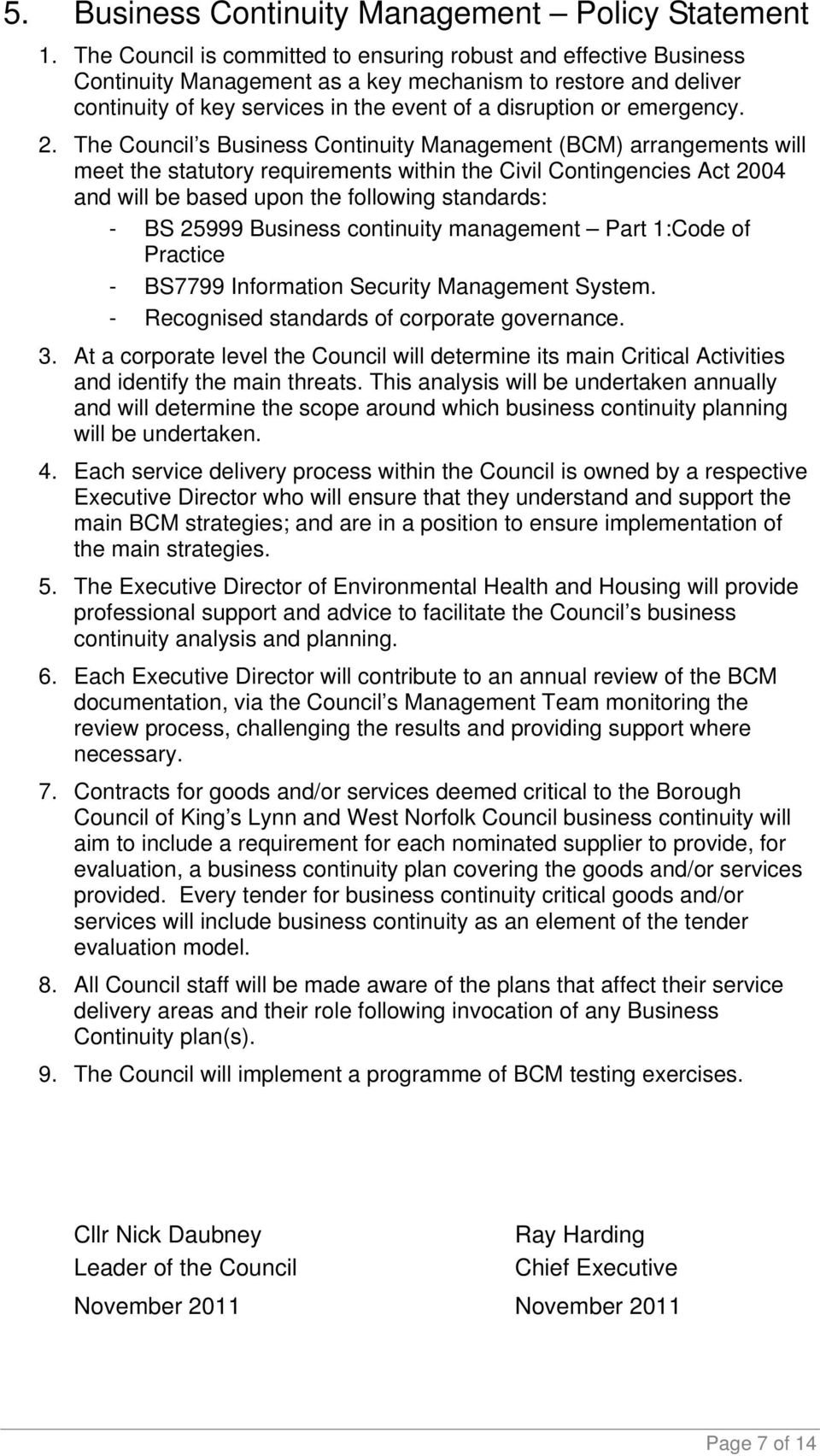 2. The Council s Business Continuity Management (BCM) arrangements will meet the statutory requirements within the Civil Contingencies Act 2004 and will be based upon the following standards: - BS