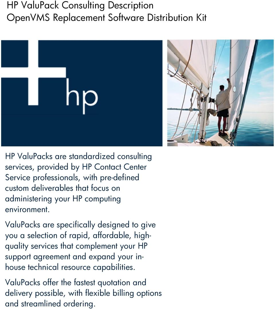 ValuPacks are specifically designed t give yu a selectin f rapid, affrdable, highquality services that cmplement yur HP supprt agreement and
