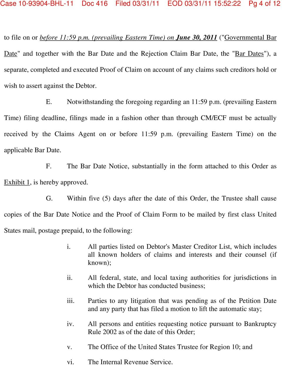 Claim on account of any claims such creditors hold or wish to assert against the Debtor. E. Notwithstanding the foregoing regarding an 11:59 p.m. (prevailing Eastern Time) filing deadline, filings made in a fashion other than through CM/ECF must be actually received by the Claims Agent on or before 11:59 p.