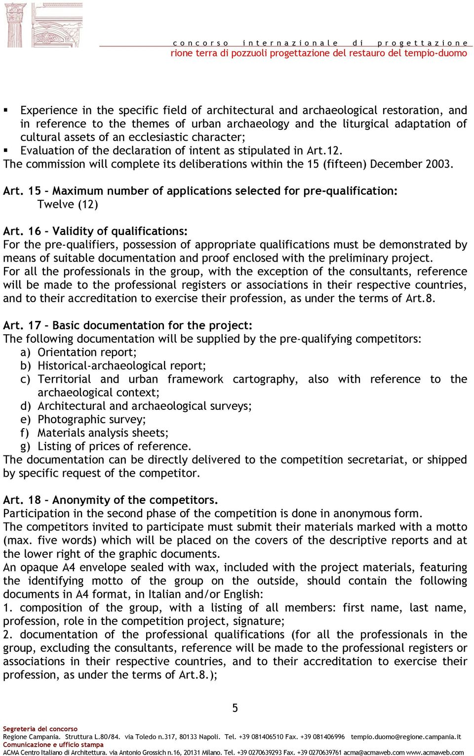 16 Validity of qualifications: For the pre-qualifiers, possession of appropriate qualifications must be demonstrated by means of suitable documentation and proof enclosed with the preliminary project.