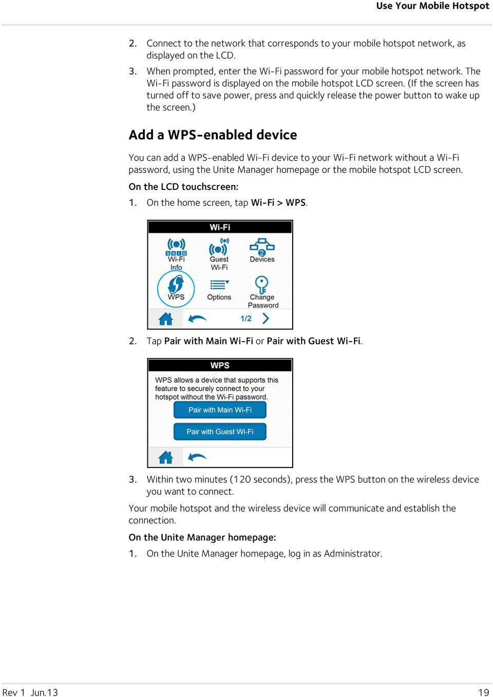 ) Add a WPS-enabled device You can add a WPS-enabled Wi-Fi device to your Wi-Fi network without a Wi-Fi password, using the Unite Manager homepage or the mobile hotspot LCD screen.