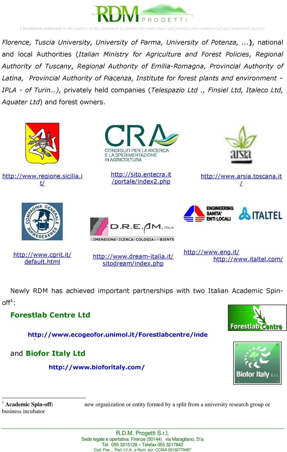 Provincial Authority of Piacenza, Institute for forest plants and environment IPLA - of Turin ), privately held companies (Telespazio Ltd., Finsiel Ltd, Italeco Ltd, Aquater Ltd) and forest owners.