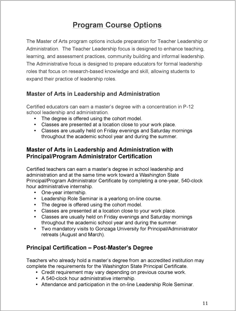 The Administrative focus is designed to prepare educators for formal leadership roles that focus on research-based knowledge and skill, allowing students to expand their practice of leadership roles.