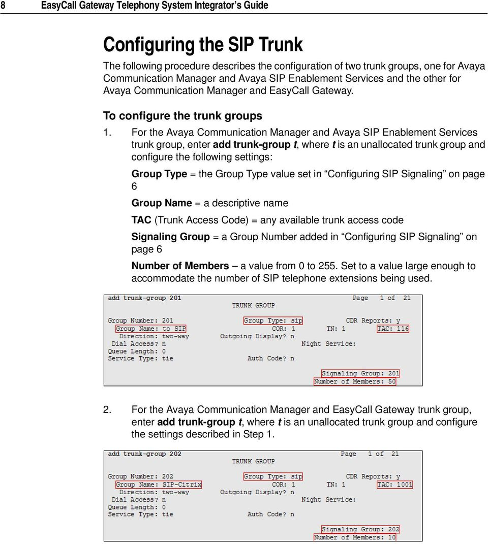 For the Avaya Communication Manager and Avaya SIP Enablement Services trunk group, enter add trunk-group t, where t is an unallocated trunk group and configure the following settings: Group Type =