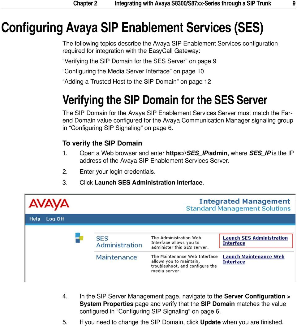 page 12 Verifying the SIP Domain for the SES Server The SIP Domain for the Avaya SIP Enablement Services Server must match the Farend Domain value configured for the Avaya Communication Manager