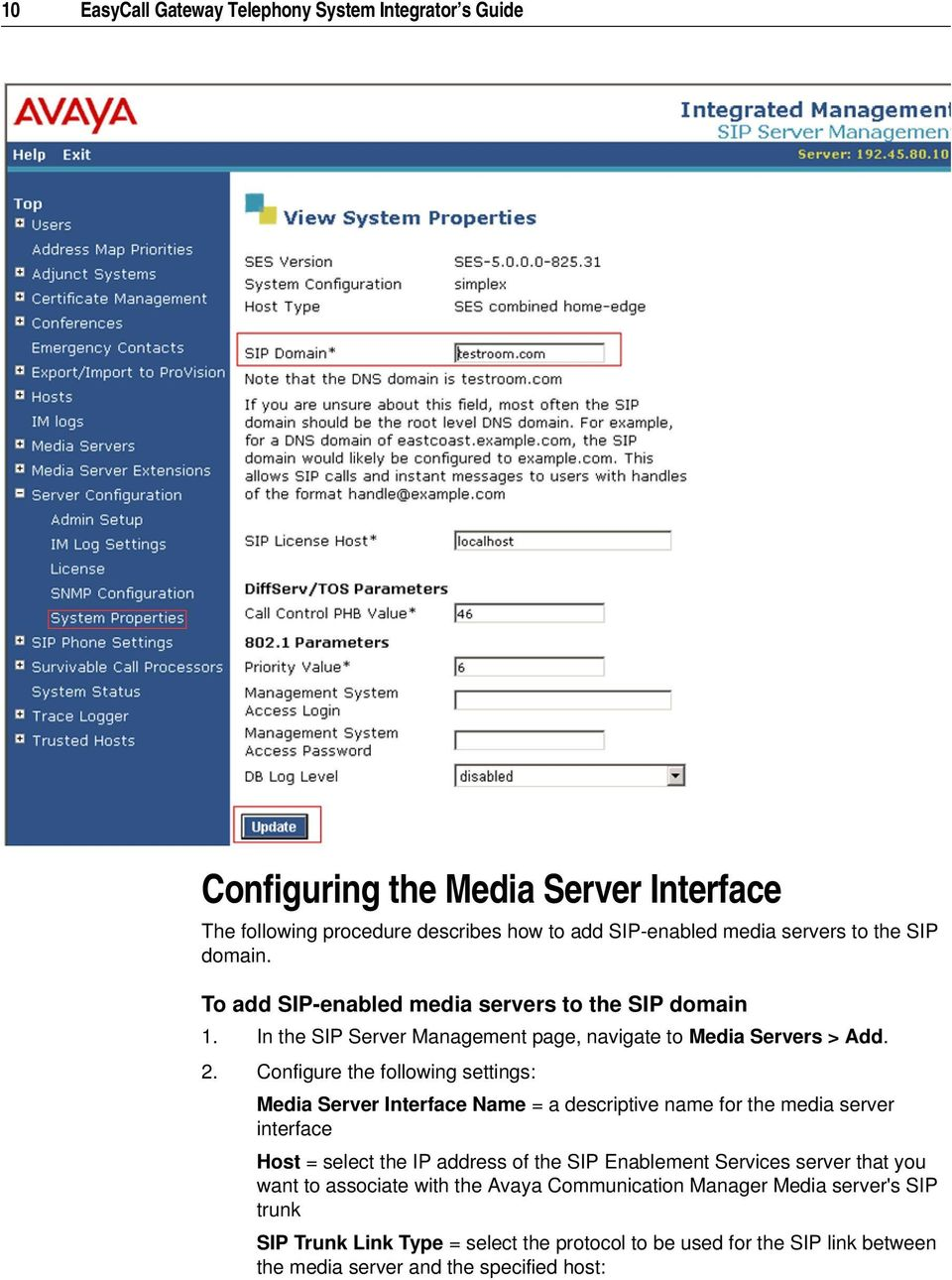 Configure the following settings: Media Server Interface Name = a descriptive name for the media server interface Host = select the IP address of the SIP Enablement Services