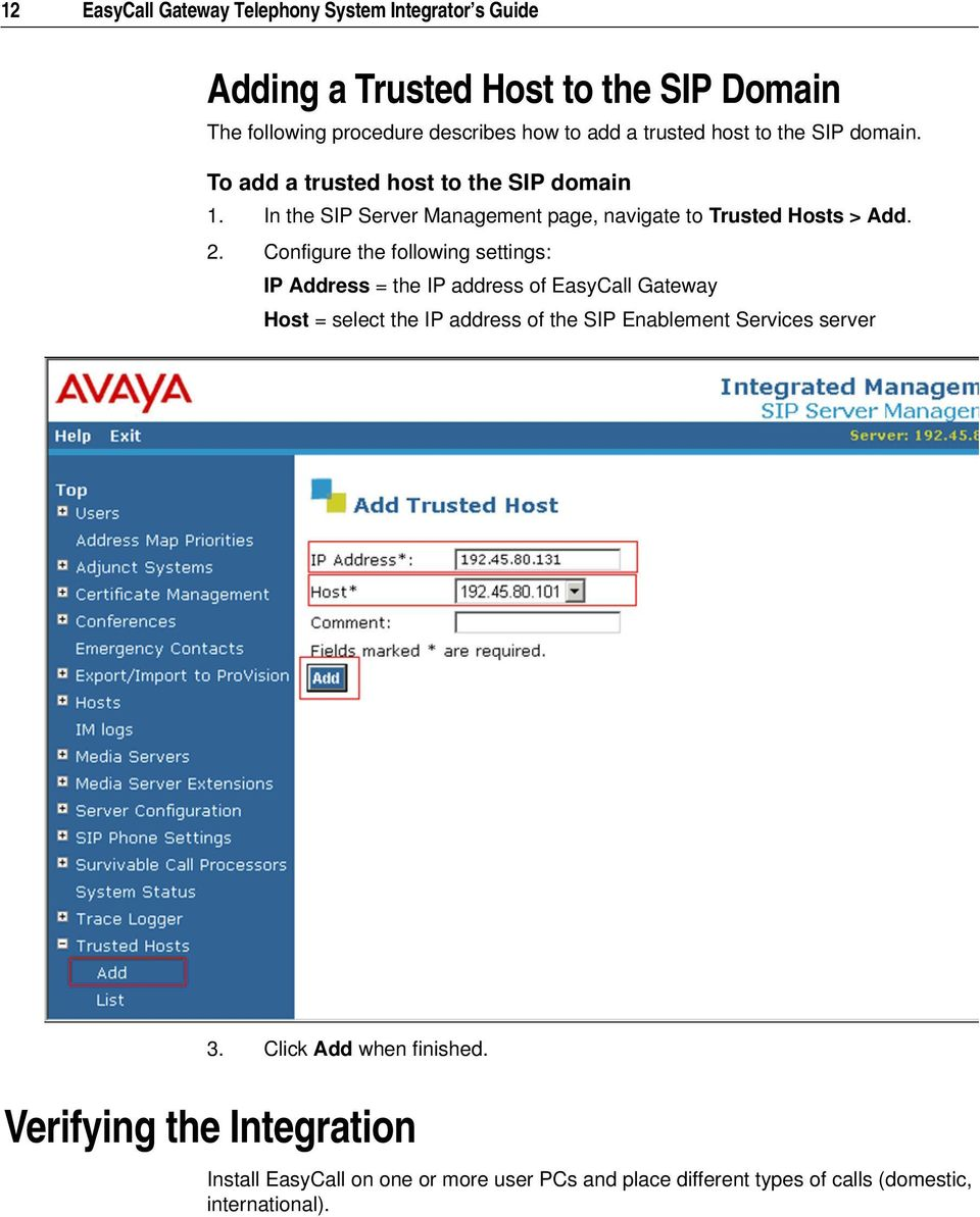 Configure the following settings: IP Address = the IP address of EasyCall Gateway Host = select the IP address of the SIP Enablement Services server