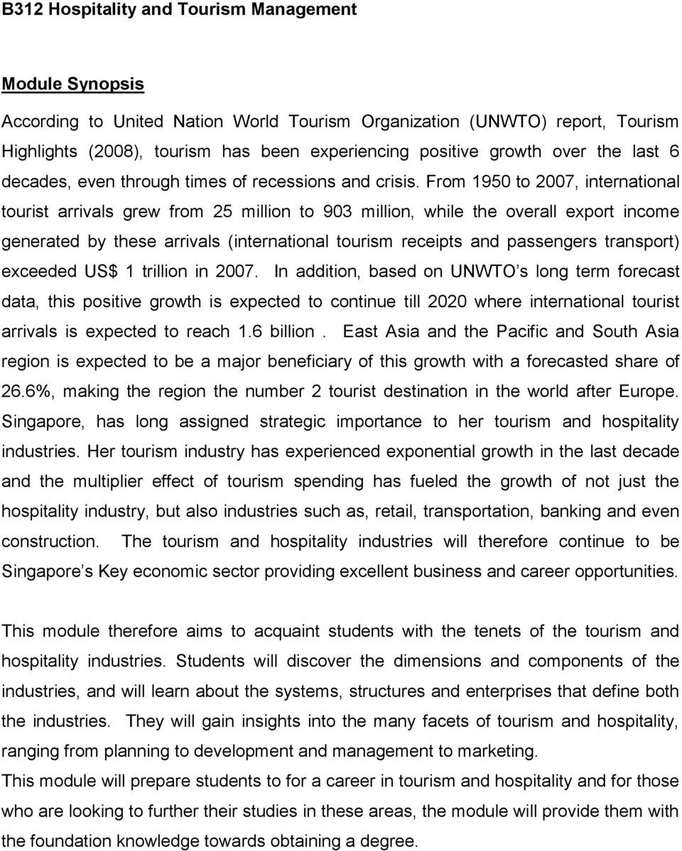 From 1950 to 2007, international tourist arrivals grew from 25 million to 903 million, while the overall export income generated by these arrivals (international tourism receipts and passengers