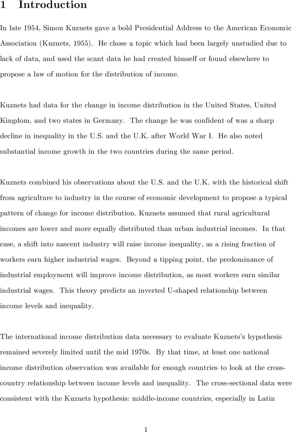 Kuznets had data for the change in income distribution in the United States, United Kingdom, and two states in Germany. The change he was confident of was a sharp decline in inequality in the U.S. and the U.