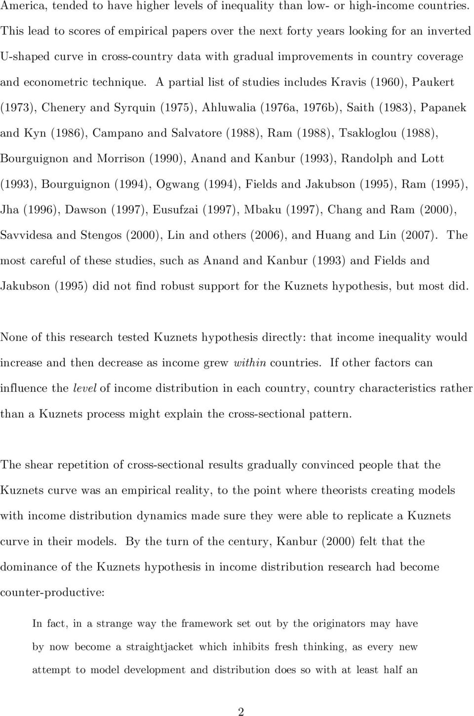 A partial list of studies includes Kravis (1960), Paukert (1973), Chenery and Syrquin (1975), Ahluwalia (1976a, 1976b), Saith (1983), Papanek and Kyn (1986), Campano and Salvatore (1988), Ram (1988),