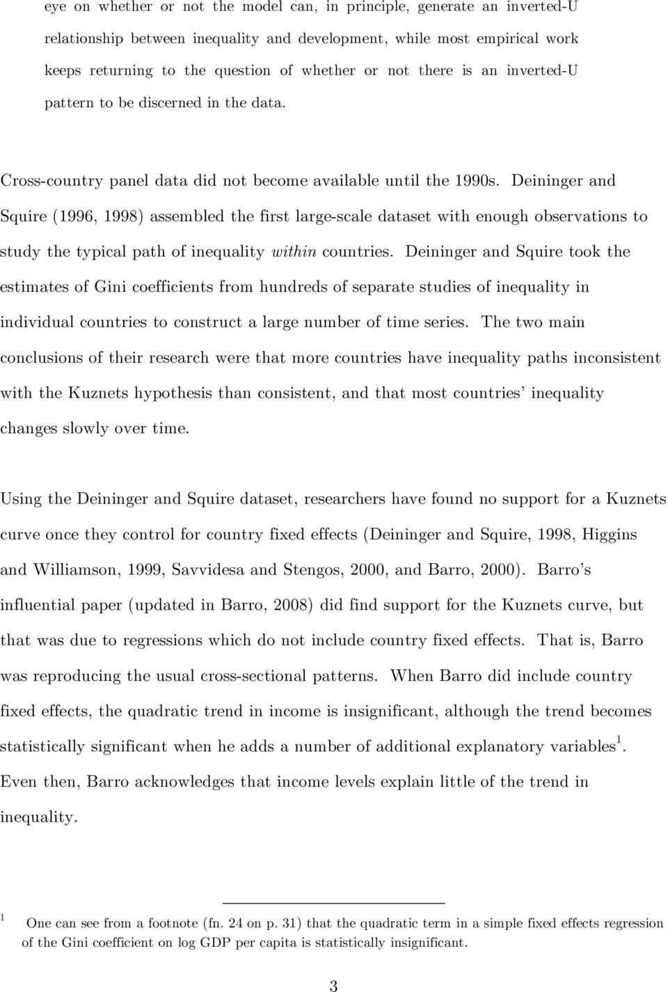 Deininger and Squire (1996, 1998) assembled the first large-scale dataset with enough observations to study the typical path of inequality within countries.